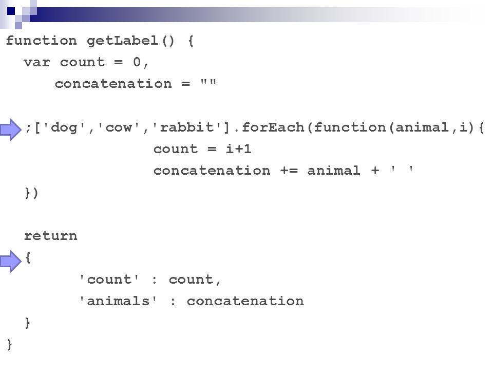 function getLabel() { var count = 0, concatenation = ;[ dog , cow , rabbit ].forEach(function(animal,i){